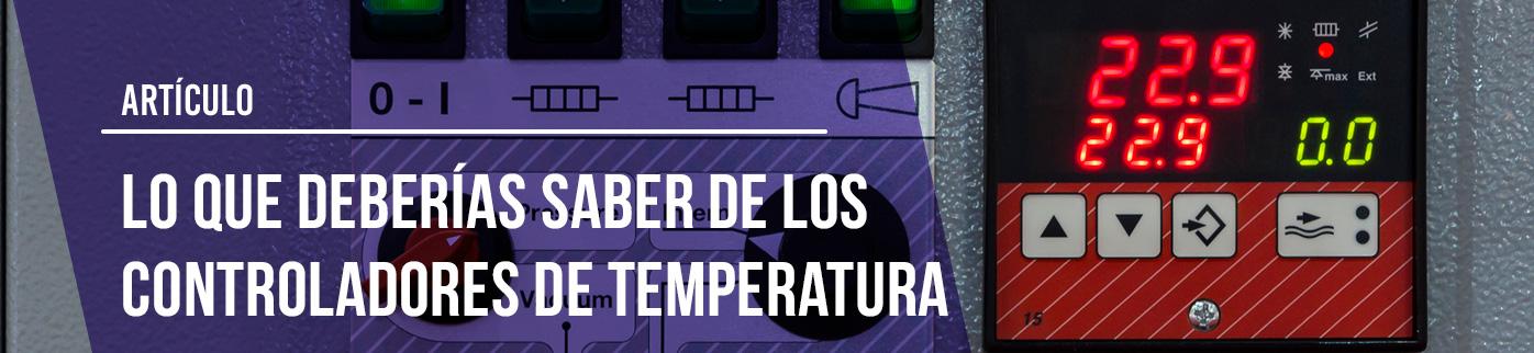 Lo que deberías saber de los Controladores de temperatura