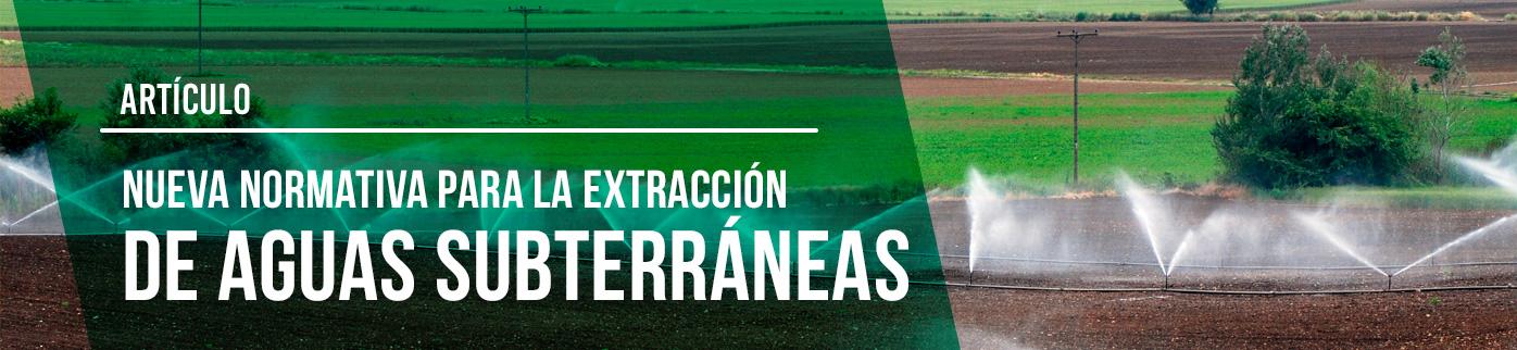 Nueva normativa para la extracción de aguas subterráneas